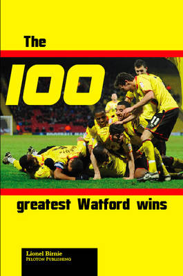 The 100 Greatest Watford Wins (Paperback)