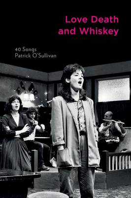 Love Death and Whiskey: 40 Songs (Paperback)