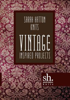 Sarah Hatton Knits - Vintage Inspired Projects (Paperback)