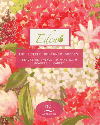 Eden the Little Designer Guides: Beautiful Things to Make with Beautiful Fabric by Nel Whatmore (Paperback)