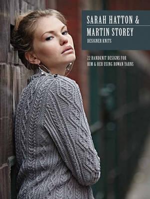 Sarah Hatton & Martin Storey Designer Knits: 22 Handknit Designs for Him & Her Using Rowan Yarns (Paperback)