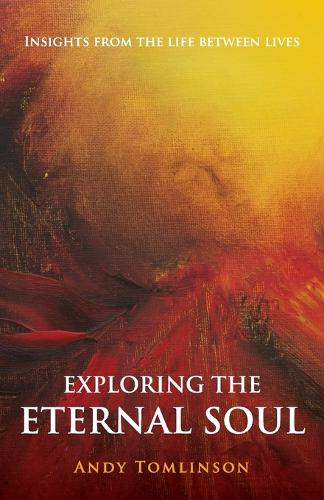 Exploring the Eternal Soul: Insights from the Life Between Lives (Paperback)