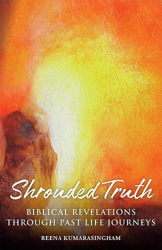 Shrouded Truth: Biblical Revelations Through Past Life Journeys - Radiant Light 1 (Paperback)