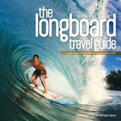 Longboard Travel Guide: A Guide to the World's 100 Best Longboarding Waves (Paperback)