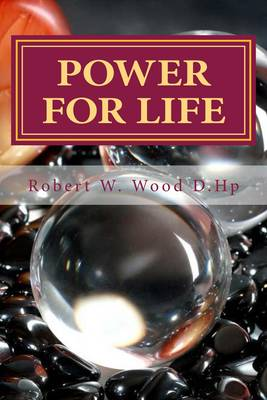 Power for Life: Bk. 14: A Compliation of Twelve Books by Robert W. Wood D.Hp - Power for Life 14 (Paperback)