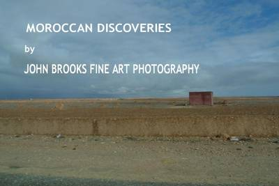 Moroccan Discoveries by John Brooks Fine Art Photography (Hardback)