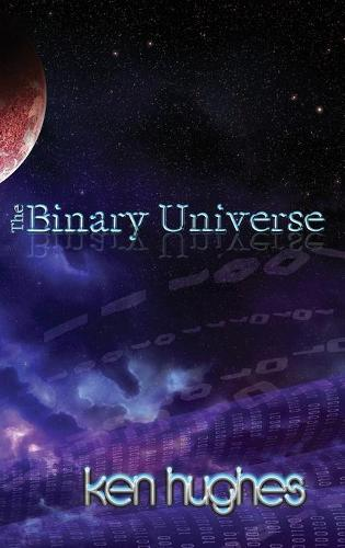 The Binary Universe: A Theory of Time (Hardback)