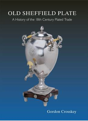 Old Sheffield Plate: A History If the 18th Century Plated Trade (Hardback)