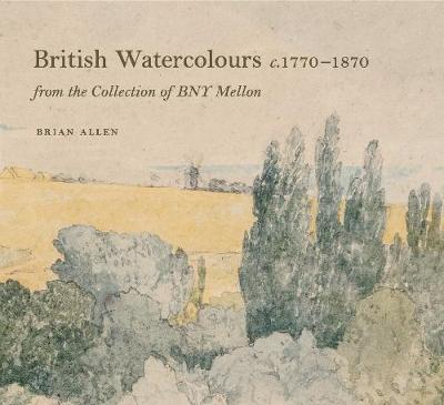 British Watercolours c. 1770-1870 from the Collection of BNY Mellon (Paperback)