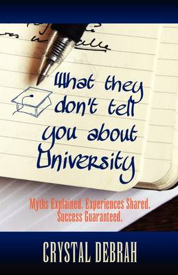 What They Don't Tell You About University: Myths Explained. Experiences Shared. Success Guaranteed (Paperback)