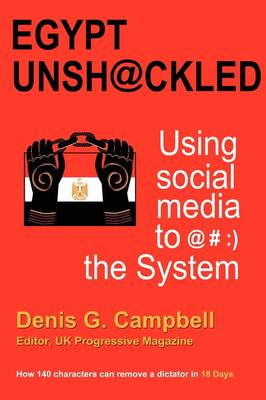 Egypt Unsh@ckled - Using Social Media to @#: ) the System (Paperback)
