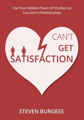 Can't Get Satisfaction: Use Your Hidden Power of Intuition to Succeed in Love and Relationships (Paperback)
