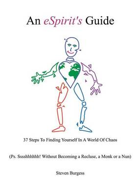 An eSpirit's Guide: 37 Steps To Finding Yourself In A World Of Chaos (Ps. Sssshhhhhh! Without Becoming a Recluse, a Monk or a Nun) (Paperback)