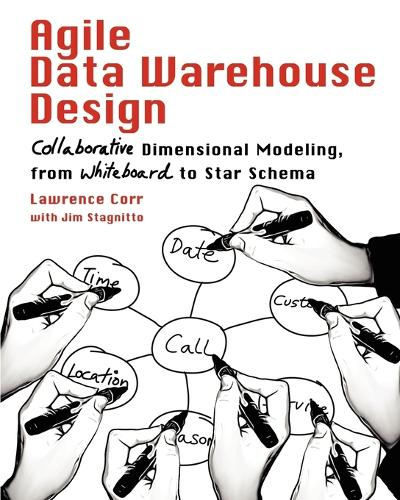 Agile Data Warehouse Design: Collaborative Dimensional Modeling, from Whiteboard to Star Schema (Paperback)
