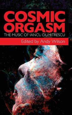 Cosmic Orgasm: The Music of Iancu Dumitrescu (Paperback)