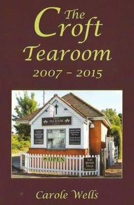 The Croft Tearoom 2007 - 2015 (Paperback)