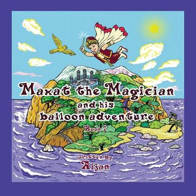 Maxat the Magician and his balloon adventure: Book 1 (Paperback)