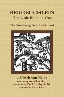 Bergbuchlein, The Little Book on Ores: The First Mining Book Ever Printed (Paperback)
