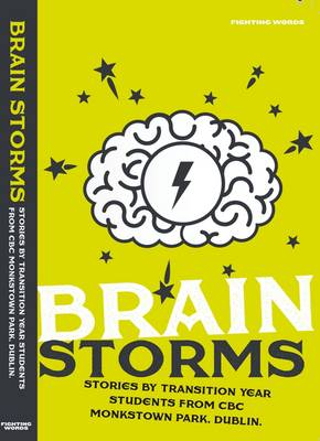 Brain Storms: Stories by Transition Year Students from CBC Monkstown Park, Dublin 2015 (Paperback)