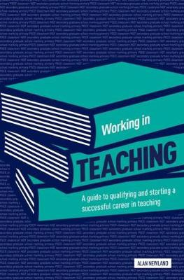 Working in Teaching: A Guide to Qualifying and Starting a Successful Career in Teaching (Paperback)