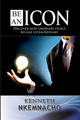 Be an Icon: Discover How Ordinary People Became Extraordinary (Paperback)