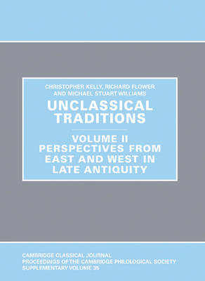 Unclassical Traditions: Unclassical Traditions Volume 2 Perspectives from East and West in Late Antiquity v. II - Proceedings of the Cambridge Philological Society Supplementary Volume 35 (Hardback)