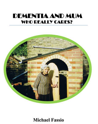 Dementia and Mum: Who Really Cares? (Paperback)