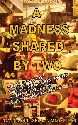 A Madness Shared by Two: The True Story of the M6 Eriksson Twins & the Murder of Glenn Hollinshead (Paperback)