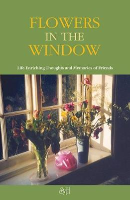 FLOWERS IN THE WINDOW 2016: Life-enriching Thoughts and Memories of Friends (Paperback)