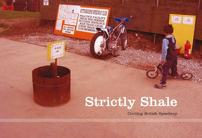 Strictly Shale: Circling British Speedway (Paperback)