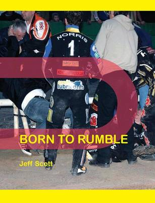 Born to Rumble: Speedway Fights, Fracas, Barneys, Banter and Bust-Ups (Paperback)