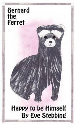 Bernard the Ferret: Happy to Be Himself. (Hardback)