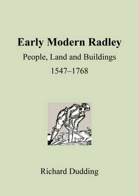 Early Modern Radley: People, Land and Buildings 1547-1768 (Paperback)