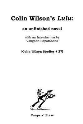 Colin Wilson's 'Lulu': An Unfinished Novel (with an Introduction by Vaughan Rapatahana) - Colin Wilson Studies 27 (Paperback)