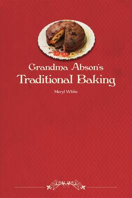 Grandma Abson's Traditional Baking: A Handbook of Useful and Practical Recipes for All Sorts of Baking (Paperback)