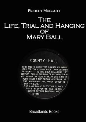 The Life, Trial and Hanging of Mary Ball (Paperback)
