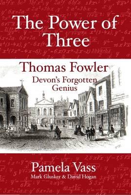 The Power of Three: Thomas Fowler Devon's Forgotten Genius (Paperback)