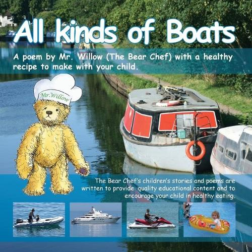 All Kinds of Boats ! (Bear Chef Stories & Rhymes): Bear Chef Stories & Rhymes Book 2 - Willow Cottage 2 (Paperback)