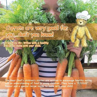 Carrots are Very Good for You. Don't You Know! ! (Bear Chef Stories & Rhymes) - Willow Cottage 4 (Paperback)