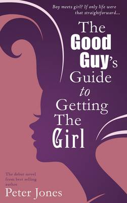 The Good Guy's Guide to Getting the Girl (Paperback)