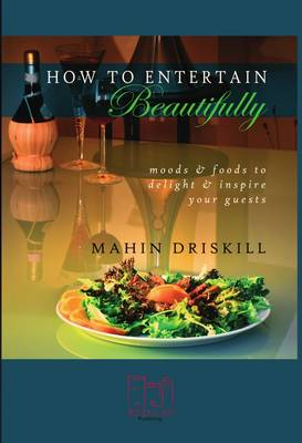 How to Entertain Beautifully: Moods and Foods to Inspire and Delight Your Guests (Paperback)