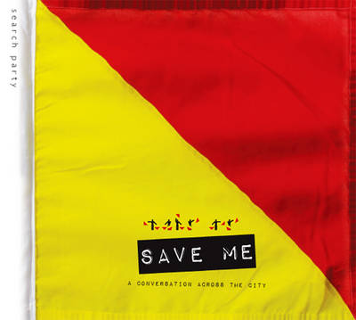 Save Me: a Conversation Across the City: A Search Party Project (Paperback)