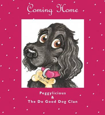 Coming Home: Peggylicious and the Do Good Dog Clan (Paperback)
