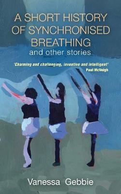 A History of Synchronised Breathing and Other Stories (Paperback)