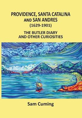 Providence, Santa Catalina and San Andres (1629-1901): The Butler Diary and Other Curiosities (Paperback)
