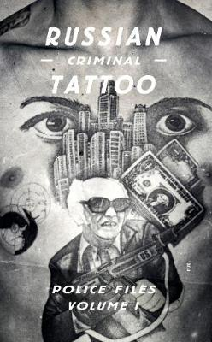 Russian Criminal Tattoo: Police Files Volume I (Hardback)