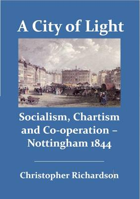 A City of Light: Socialism, Chartism and Co-operation  -  Nottingham, 1844 (Paperback)