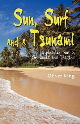 Sun Surf and a Tsunami: A Paradise Lost in Sri Lanka and Thailand (Paperback)