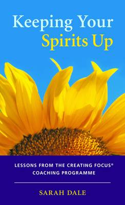 Keeping Your Spirits Up: Lessons from the Creating Focus Coaching Programme (Paperback)
