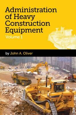Administration of Heavy Construction Equipment: v. 1 (Paperback)